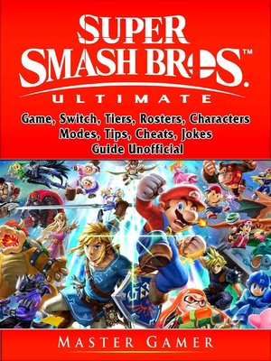 cover image of Super Smash Brothers Ultimate Game, Switch, Tiers, Rosters, Characters, Modes, Tips, Cheats, Jokes, Guide Unofficial